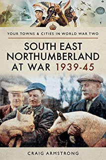 South East Northumberland at War 1939 - 1945