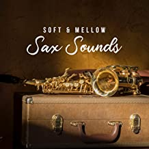Soft & Mellow Sax Sounds: 2019 Best Instrumental Jazz Music Selection with Sweet Sounds of Saxophone, Piano & Others