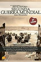 Breve historia de la Segunda Guerra Mundial: Normandía, Pearl Harbor, El Alamein, Stalingrado...Los episodios, los persona...