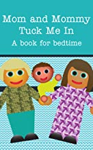 Mom and Mommy Tuck Me In!: A book for bedtime. (Books Just For Us 1)