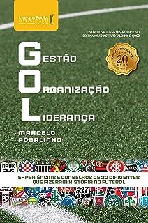 GOL - Gestão Organização Liderança: experiências e conselhos de 20 dirigentes que fizeram história no futebol