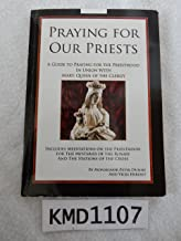 Praying for Our Priests a Guide to Praying For the Priesthood in Union with Mary, Queen of the Clergy