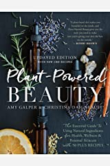 Plant-Powered Beauty, Updated Edition: The Essential Guide to Using Natural Ingredients for Health, Wellness, and Personal Skincare (with 50-plus Recipes) Kindle Edition