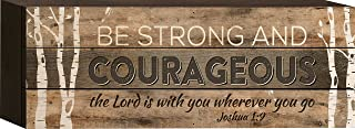 P. Graham Dunn Be Strong and Courageous Joshua 1:9 4.5 x 12 inch Wood Sign Block Plaque