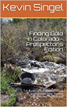 Finding Gold in Colorado - Prospector's Edition: A guide to Colorado's casual gold prospecting, mining history and sightse...