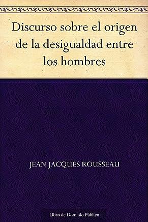 Discurso sobre el origen de la desigualdad entre los hombres (Spanish Edition)