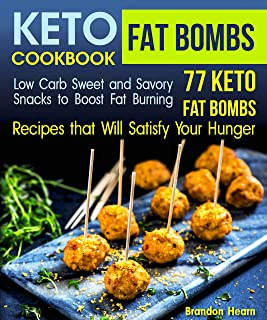 Keto Fat Bombs Cookbook: Low Carb Sweet and Savory Snacks to Boost Fat Burning. 77 Keto Fat Bombs Recipes that Will Satisf...