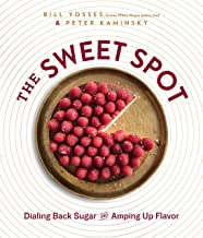 Sweet Spot: Dialing Back Sugar and Amping Up Flavor: A Cookbook