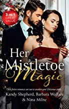 Her Mistletoe Magic/Greek Tycoon's Mistletoe Proposal/Winter Wedding for the Prince/Christmas Kisses with Her Boss (Maids ...