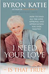 I Need Your Love - Is That True?: How to find all the love, approval and appreciation you ever wanted (English Edition) Format Kindle