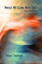 Where We Going With This?: Selected Poems 2015-2016