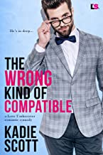 The Wrong Kind of Compatible (A Love Undercover Romantic Comedy Book 1)
