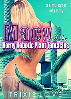 Macy and the Horny Robotic Plant Tentacles: a sinful cyber city story