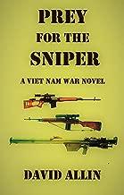 PREY FOR THE SNIPER: A Viet Nam War Novel