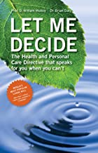 Let Me Decide: The Health Care Directive That Speaks for You When u Can't...