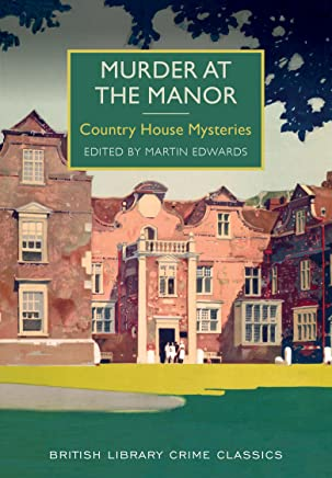 Murder at the Manor: Country House Mysteries (British Library Crime Classics) (English Edition)