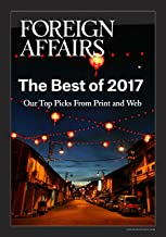 The Best of 2017 (FOREIGN AFFAIRS ANTHOLOGY)