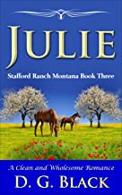 Julie: A Clean and Wholesome Romance (Stafford Ranch Montana Book 3)