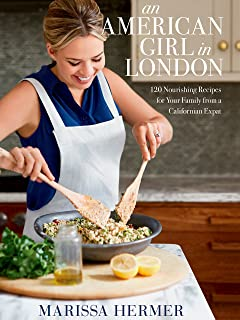 An American Girl in London: 120 Nourishing Recipes for Your Family from a Californian Expat: A Cookbook