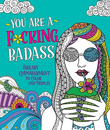 You Are a F*cking Badass: Sweary Empowerment to Color and Display