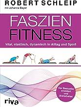 Faszien-Fitness – erweiterte und überarbeitete Ausgabe: Vital, elastisch, dynamisch in Alltag und Sport (German Edition)