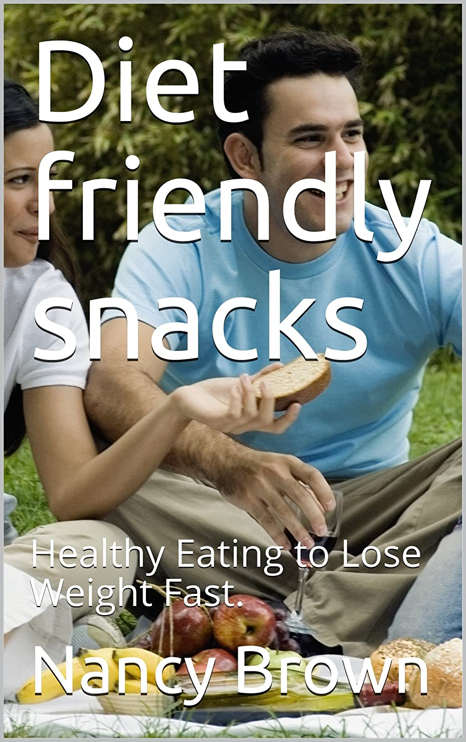 Diet friendly snacks : Healthy Eating to Lose Weight Fast. (English Edition)