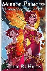 Mirror Princess: A LitRPG Space Fantasy (Sword of Asteria Book 2) Kindle Edition