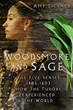 Woodsmoke and Sage: The Five Senses 1485-1603: How the Tudors Experienced the World (English Edition)