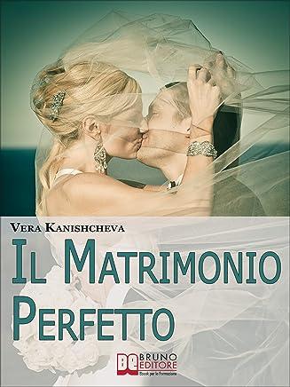 Il Matrimonio Perfetto. Ideare, Organizzare e Vivere il Giorno più Bello della Tua Vita. (Ebook Italiano - Anteprima Gratis): Ideare, Organizzare Vivere il Giorno più Bello della Tua Vita