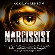 Narcissist: Men and Women in a Narcissistic Relationship: How to Escape from This Personality Disorder with Practical Strategies for Recovery Caused by Reciprocal Abuse