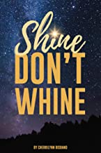 Shine Don't Whine
