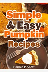 Simple & Easy Pumpkin Recipes (Delightful Fall/Autumn Recipes): Simple & Easy Pumpkin Recipe Cookbook (Quick and Easy Cooking Series) Kindle Edition