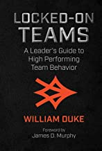 Locked-On Teams: A Leader's Guide to High Performing Team Behavior