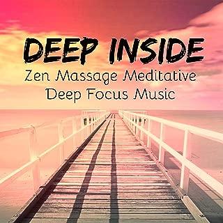Deep Inside - Zen Massage Deep Focus Meditative Music for Inner Emotions Reduce Anxiety Brain Training with Nature Instrumental Spiritual Sounds