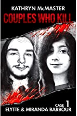 Couples who Kill: Elytte and Miranda Barbour: Case 1 Kindle Edition