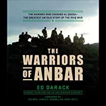 The Warriors of Anbar: The Marines Who Crushed Al Qaeda - the Greatest Untold Story of the Iraq War