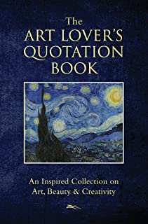 The Art Lover's Quotation Book: An Inspired Collection on Art, Beauty & Creativity (Little Book. Big Idea.)