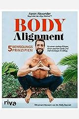 Body Alignment: 5 Bewegungsprinzipien für einen starken Körper, einen wachen Geist und mehr Energie im Alltag. Mit einem Vorwort von Dr. Kelly Starrett (German Edition) Kindle Edition