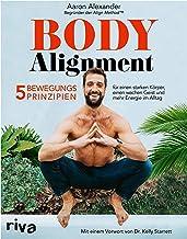 Body Alignment: 5 Bewegungsprinzipien für einen starken Körper, einen wachen Geist und mehr Energie im Alltag. Mit einem V...