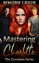 Mastering Charlotte (The Complete 'Mastering the Virgin' Series): A BDSM Menage Erotic Romance and Thriller