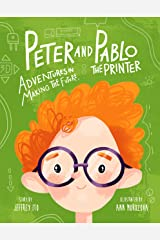 Peter And Pablo The Printer: Adventures In Making The Future (3D Printing Children's Books) Kindle Edition
