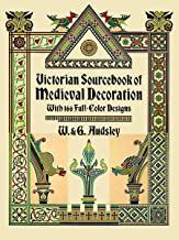 Victorian Sourcebook of Medieval Decoration: With 166 Full-Color Designs (Dover Pictorial Archive)