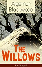 The Willows (Unabridged): Horror Classic from one of the most prolific writers of ghost stories and early modern supernatural tales