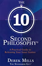 The 10-Second Philosophy®: A Practical Guide to Releasing Your Inner Genius