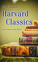 The Complete Harvard Classics - All 51 Volumes in One Edition: The Anthology of the Greatest Works of World Literature - D...