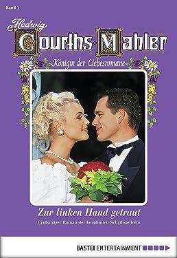 Hedwig Courths-Mahler - Folge 001: Zur linken Hand getraut (German Edition)