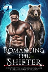 Romancing The Shifter: A Shapeshifter Paranormal Romance & Urban Fantasy Anthology (Shifters Unleashed) Kindle Edition