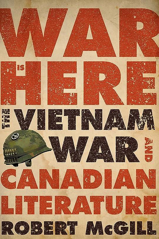 今までダンスユーモアWar Is Here: The Vietnam War and Canadian Literature (English Edition)