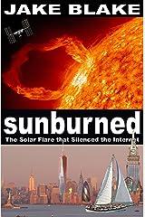 Sunburned: The Solar Flare that Silenced the Internet Kindle Edition