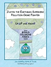 Justin the Earthman Superhero Pollution Crime Fighter: Up up and Away (English Edition)